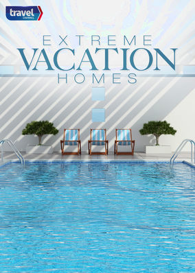 Extreme Vacation Homes - Season 1